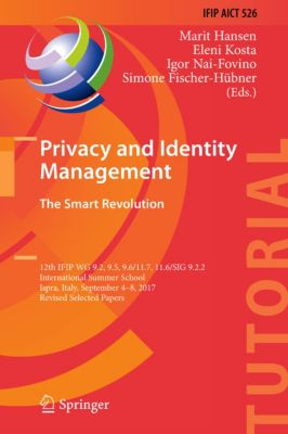 IFIP Advances in Information and Communication Technology: Privacy and Identity Management. The Smart Revolution