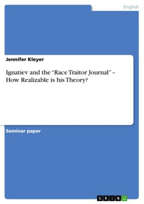 "Ignatiev and the ""Race Traitor Journal"" – How Realizable is his Theory?, Jennifer Kleyer"
