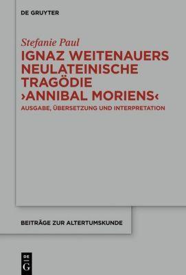 Ignaz Weitenauers neulateinische Tragödie Annibal moriens, Stefanie Paul