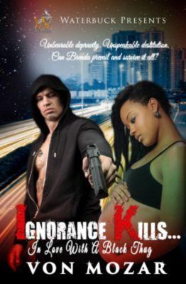 Ignorance Kills... (In Love With a Black Thug), Von Mozar