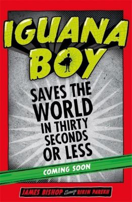 Iguana Boy 02 Saves the World In 30 Seconds or Less!, James Bishop
