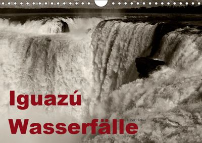 Iguazú Wasserfälle (Wandkalender 2019 DIN A4 quer), U. Boettcher