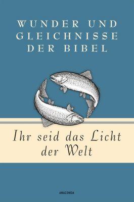 Ihr seid das Licht der Welt - Wunder und Gleichnisse der Bibel, Martin Luther