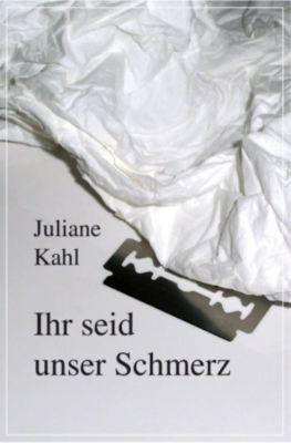 Ihr seid unser Schmerz, Juliane Kahl