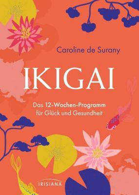 Ikigai - Das 12-Wochen-Programm für Glück und Gesundheit - Caroline de Surany pdf epub
