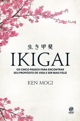 Ikigai: Os cinco passos para encontrar seu propósito de vida e ser mais feliz, Ken Mogi