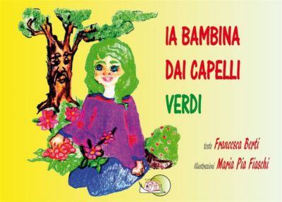 Il bocciolo: La bambina dai capelli verdi, Francesca Berti, Maria Pia Fiaschi