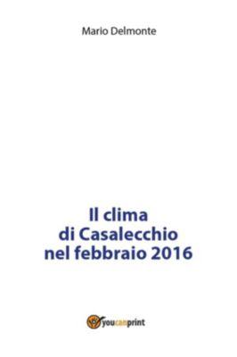 Il clima di Casalecchio nel febbraio 2016, Mario Delmonte