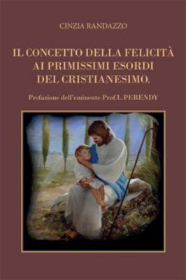 Il concetto della felicità ai primissimi esordi del cristianesimo, Cinzia Randazzo