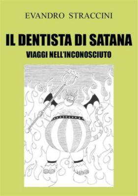 Il Dentista di Satana. Viaggi nell'Inconosciuto, Evandro Straccini
