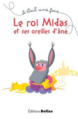 Il était une fois: Le roi Midas et ses oreilles d'âne, Laurent Bègue