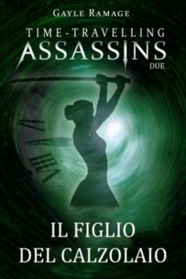 Il figlio del calzolaio.      Time Travelling Assassins Due, Gayle Ramage