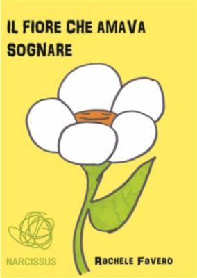 Il fiore che amava SOGNARE, Rachele Favero