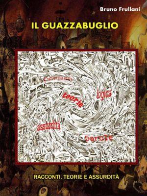 Il guazzabuglio, Bruno Frullani