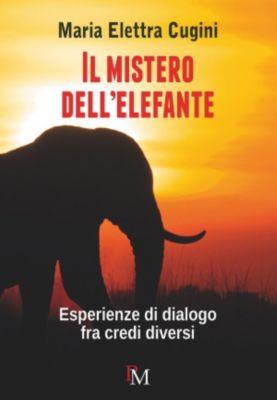 Il mistero dell'elefante. Esperienze di dialogo fra credi diversi, Maria Elettra Cugini
