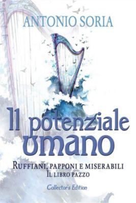 Il potenziale umano. Ruffiani, papponi e miserabili (Il libro pazzo) - Collector's Edition, Antonio Soria