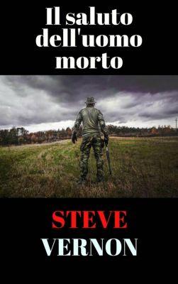 Il saluto dell'uomo morto, Steve Vernon