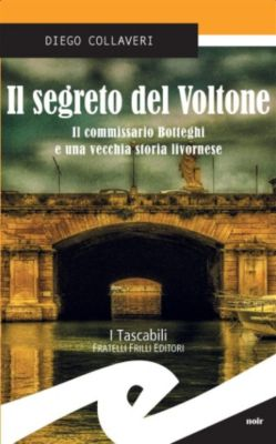 Il segreto del Voltone. Il commissario Botteghi e una vecchia storia livornese, Diego Collaveri