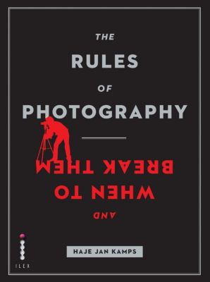 Ilex Press: The Rules of Photography and When to Break Them, Haje Jan Kamps