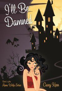 I'll Be Damned, Book #1 in the Anna Wolfe Series, Casey Keen