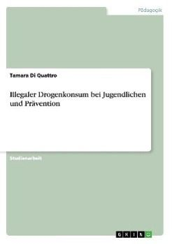 Illegaler Drogenkonsum bei Jugendlichen und Prävention, Tamara Di Quattro