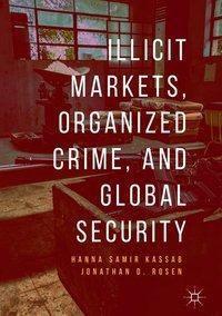 Illicit Markets, Organized Crime, and Global Security, Hanna Samir Kassab, Jonathan D. Rosen