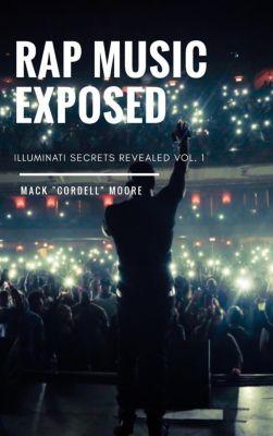 """Illuminati Secrets Revealed: Rap Music Exposed (Illuminati Secrets Revealed, #1), Mack """"Cordell"""" Moore"""