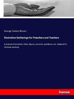 Illustrative Gatherings for Preachers and Teachers, George Seaton Bowes