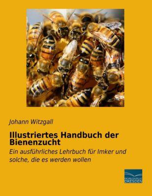 Illustriertes Handbuch der Bienenzucht - Johann Witzgall |