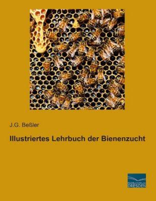 Illustriertes Lehrbuch der Bienenzucht - J. G. Beßler |