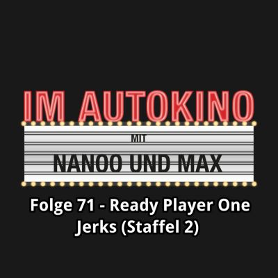 Im Autokino: Im Autokino, Folge 71: Ready Player One / Jerks (Staffel 2), Max Nachtsheim, Chris Nanoo