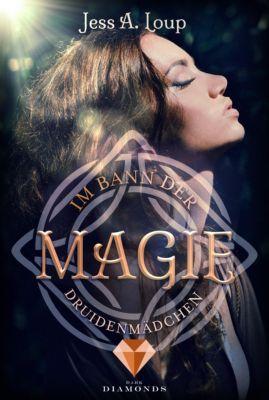 Im Bann der Magie: Im Bann der Magie. Druidenmädchen (Band 2), Jess A. Loup