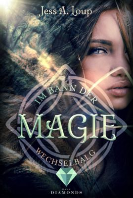 Im Bann der Magie: Im Bann der Magie. Wechselbalg (Band 1), Jess A. Loup