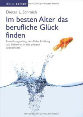 Im besten Alter das berufliche Glück finden, Dieter L. Schmich