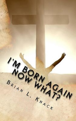 I'm Born Again, Now What?, Brian L. Knack