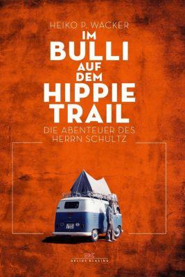 Im Bulli auf dem Hippie-Trail - Heiko P. Wacker |