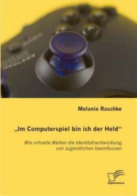 'Im Computerspiel bin ich der Held', Melanie Raschke