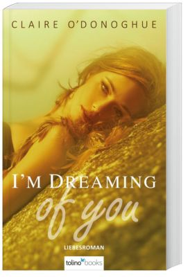 I'm dreaming of you, Claire O Donoghue