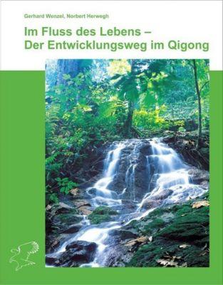 Im Fluss des Lebens - Der Entwicklungsweg im Qigong, Gerhard Wenzel, Norbert Herwegh