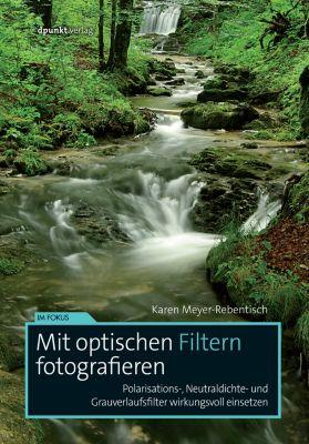 Im Fokus: Mit optischen Filtern fotografieren, Karen Meyer-Rebentisch