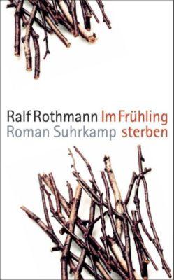 Im Frühling sterben, Ralf Rothmann