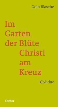Im Garten der Blüte Christi am Kreuz - Golo Blasche pdf epub