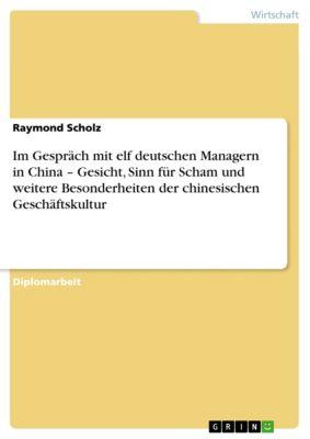 Im Gespräch mit elf deutschen Managern in China – Gesicht, Sinn für Scham und weitere Besonderheiten der chinesischen Geschäftskultur, Raymond Scholz