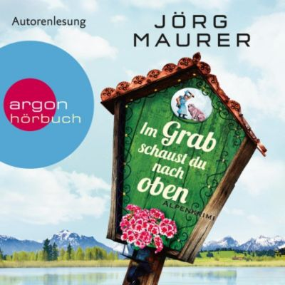 Im Grab schaust du nach oben (Gekürzte Lesung), Jörg Maurer