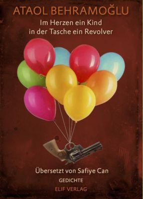 Im Herz ein Kind in der Tasche ein Revolver, m. 1 Audio-CD - Ataol Behramoglu |