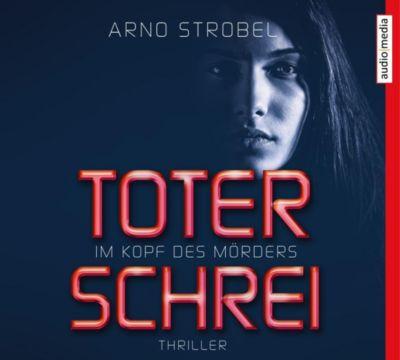 Im Kopf des Mörders - Toter Schrei, 6 Audio-CDs - Arno Strobel pdf epub