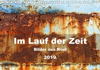 Im Lauf der Zeit - Bilder aus Rost (Tischkalender 2019 DIN A5 quer), B. Hilmer-Schröer + Ralf Schröer