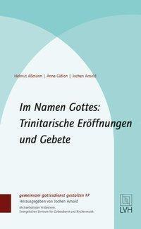 Im Namen Gottes: Trinitarische Eröffnungen und Gebete, Helmut Assmann, Anne Gidion, Jochen Arnold