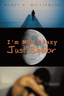 I'm Not Crazy Just Bipolar, Wendy K. Williamson