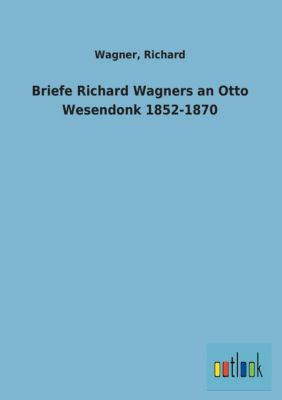 Im Original 1905 erschienene Briefe Richard Wagners an Otto Wesendonk aus der Periode zwischen 1852 und 1870 - Richard Wagner |